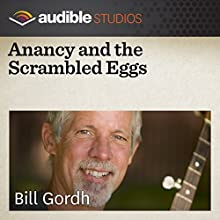 Anancy and the Scrambled Eggs: A Caribbean Folktale  by Bill Gordh Narrated by Bill Gordh