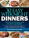 30 Easy Weeknight Dinners - The Winter Recipes and Winter Food Edition (Quick and Easy Dinner Recipes - The Easy Weeknight Dinners Collection)