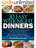 30 Easy Weeknight Dinners - The Winter Recipes and Winter Food Edition (Quick and Easy Dinner Recipes - The Easy Weeknight Dinners Collection Book 7) (English Edition)