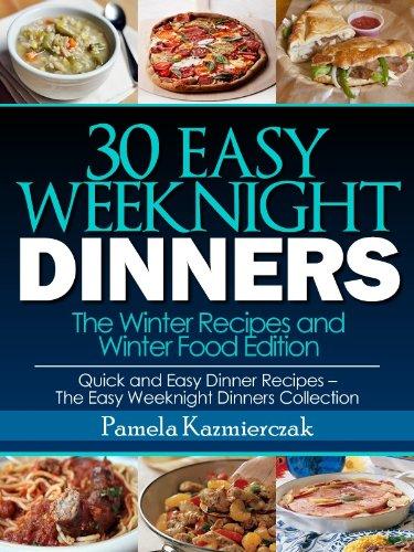 30 Easy Weeknight Dinners - The Winter Recipes and Winter Food Edition (Quick and Easy Dinner Recipes - The Easy Weeknight Dinners Collection) by Pamela Kazmierczak