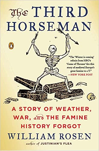 The Third Horseman: A Story of Weather, War, and the Famine History Forgot written by William Rosen