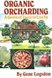 Organic Orcharding: A Grove of Trees to Live In (0878573569) by Logsdon, Gene