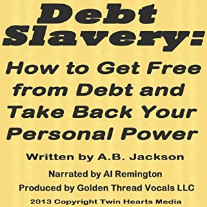 Debt Slavery: How to Get Free from Debt and Take Back Your Personal Power | [A. B. Jackson]