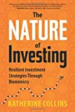 The Nature of Investing: Resilient Investment Strategies Through Biomimicry, by Katherine Collins (2014)