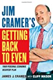 Jim Cramer's Getting Back to Even (1439158010) by Cramer, James J.