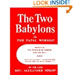 The Two Babylons or The Papal Worship...