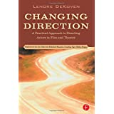 Changing Direction: A Practical Approach to Directing Actors in Film and Theatre: Foreword by Ang Lee ~ Lenore DeKoven
