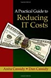 img - for A Practical Guide to Reducing IT Costs by Anita Cassidy, Dan Cassidy (2010) Hardcover book / textbook / text book