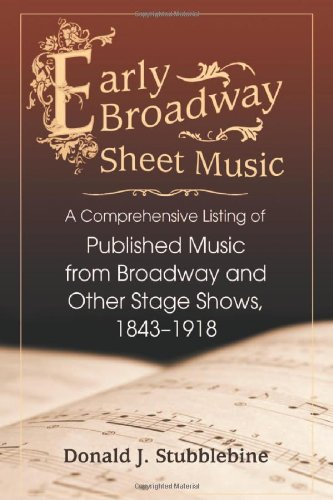 Early Broadway Sheet Music: A Comprehensive Listing Of Published Music From Broadway And Other Stage Shows, 1843-1918 front-576067