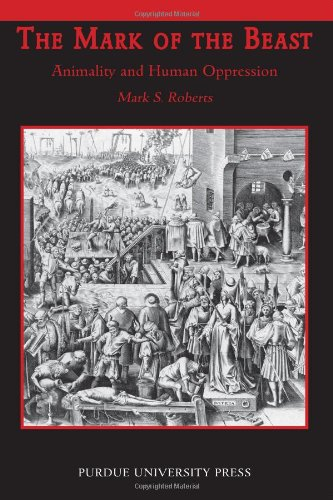 The Mark of the Beast: Animality and Human Oppression (New Directions in the Human-Animal Bond)
