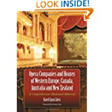 Opera Companies And Houses Of Western Europe, Canada, Australia And New Zealand: A Comprehensive Illustrated Reference...