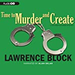 Time to Murder and Create (       UNABRIDGED) by Lawrence Block Narrated by Alan Sklar