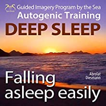 Falling asleep easily: Get Deep Sleep with a Guided Imagery Program by the Sea and the Autogenic Training (       UNABRIDGED) by Franziska Diesmann, Torsten Abrolat Narrated by Colin Griffiths-Brown