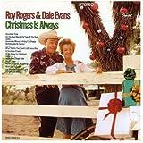 Christmas Is Always ~ Roy Rogers