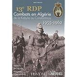13e RDP : Combats en Alg�rie de la Kabylie au Constantinois (1955-1962)par Mark Bruschi