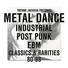 Trevor Jackson Presents Metal Dance Industrial / Post-Punk / Ebm : Classics & Rarities '80 - '88