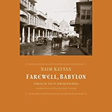 Farewell Babylon: Coming of Age in Jewish Baghdad Audiobook by Naim Kattan Narrated by A. C. Fellner