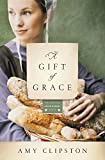 A Gift of Grace: A Novel (Kauffman Amish Bakery Series)