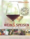 Wein und Speisen - Leidenschaft mit System