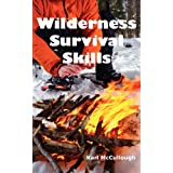 Wilderness Survival Skills: How to Prepare and Survive in Any Dangerous Situation Including All Necessary Equipment, Tools, Gear and Kits to Makeby Karl McCullough