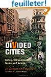 Divided Cities: Belfast, Beirut, Jeru...