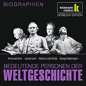 Bedeutende Personen der Weltgeschichte: Immanuel Kant / James Cook / Katharina die Große / George Washington Hörbuch