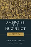 Ambroise the Huguenot: A History of a French Huguenot Family