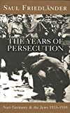 Nazi Germany And The Jews: The Years Of Persecution: 1933-1939: Nazi Germany and the Jews 1933-1939: Years of Persecution, 1933-39 Vol 1
