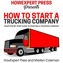 How to Start a Trucking Company: Your Step-by-Step Guide to Starting a Trucking Company Audiobook by  HowExpert Press Narrated by Sam Slydell