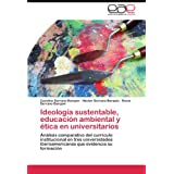 Ideología sustentable, educación ambiental y ética en universitarios: Análisis comparativo del currículo institucional...