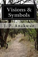 Visions & Symbols: A Poetic Rendition of Dream Revelations (Volume 1)
