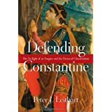 Defending Constantine: The Twilight of an Empire and the Dawn of Christendom ~ Peter Leithart