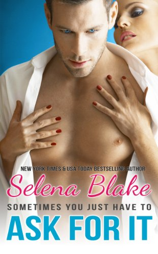 Ask For It (Contemporary Romance) by Selena Blake