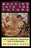 Backing into the Future: The Classical Tradition and Its Renewal (0393331172) by Knox, Bernard