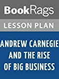 img - for Andrew Carnegie and the Rise of Big Business Lesson Plans book / textbook / text book