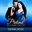 The Pretend Billionaire Groom, Part 1 Audiobook by Sierra Rose Narrated by Marian Hussey