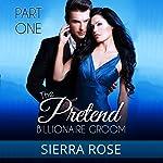 The Pretend Billionaire Groom, Part 1 | Sierra Rose