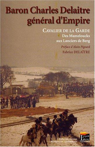 Baron Charles Delaitre, général d'Empire : Cavalier de la Garde des Mameloucks aux Lanciers de Berg
