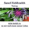 Ich sage ja zu mir und einem neuen Leben Hörspiel von Saeed Habibzadeh Gesprochen von: Saeed Habibzadeh