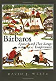 Barbaros: Spaniards and Their Savages in the Age of Enlightenment (0300105010) by David J. Weber