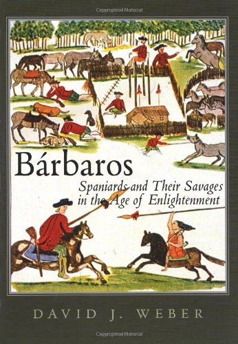 Barbaros : Spaniards and Their Savages in the Age of Enlightenment