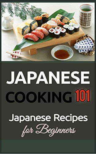 Japanese Cooking 101: Japanese Recipes for Beginners (Japanese Food Recipes - Japanese Food and Cooking) by Gill Matsuko