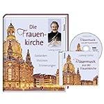 Die Frauenkirche: Gedanken, Visionen,...