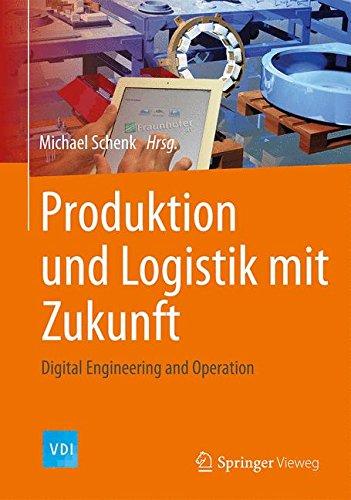 Produktion und Logistik mit Zukunft: Digital Engineering and Operation (VDI-Buch)  (Tapa Dura)