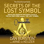 Secrets of the Lost Symbol: The Unauthorised Guide to the Mysteries Behind the Da Vinci Code Sequel | Dan Burstein,Arne de Keijzer