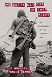 "Doug Bradley and Craig Werner, ""We Gotta Get Out Of This Place: The Soundtrack of the Vietnam War"" (U of Massachusetts Press, 2015)"