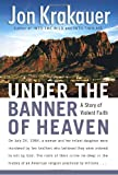 Under the Banner of Heaven: A Story of Violent Faith (0385509510) by Krakauer, Jon