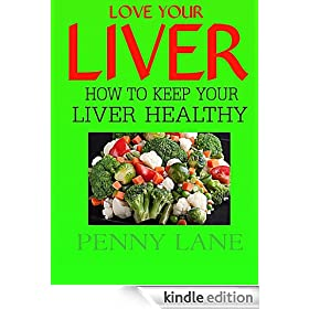 LOVE YOUR LIVER:How to keep your liver healthy (HEALTHY LIVING)
