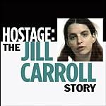 Hostage: The Jill Carroll Story | Jill Carroll,The Christian Science Monitor