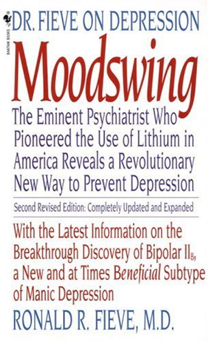 Moodswing: Dr. Fieve on Depression:  The Eminent Psychiatrist Who Pioneered the Use of Lithium in America Reveals a Revolutionary New Way to Prevent Depression, RONALD FIEVE